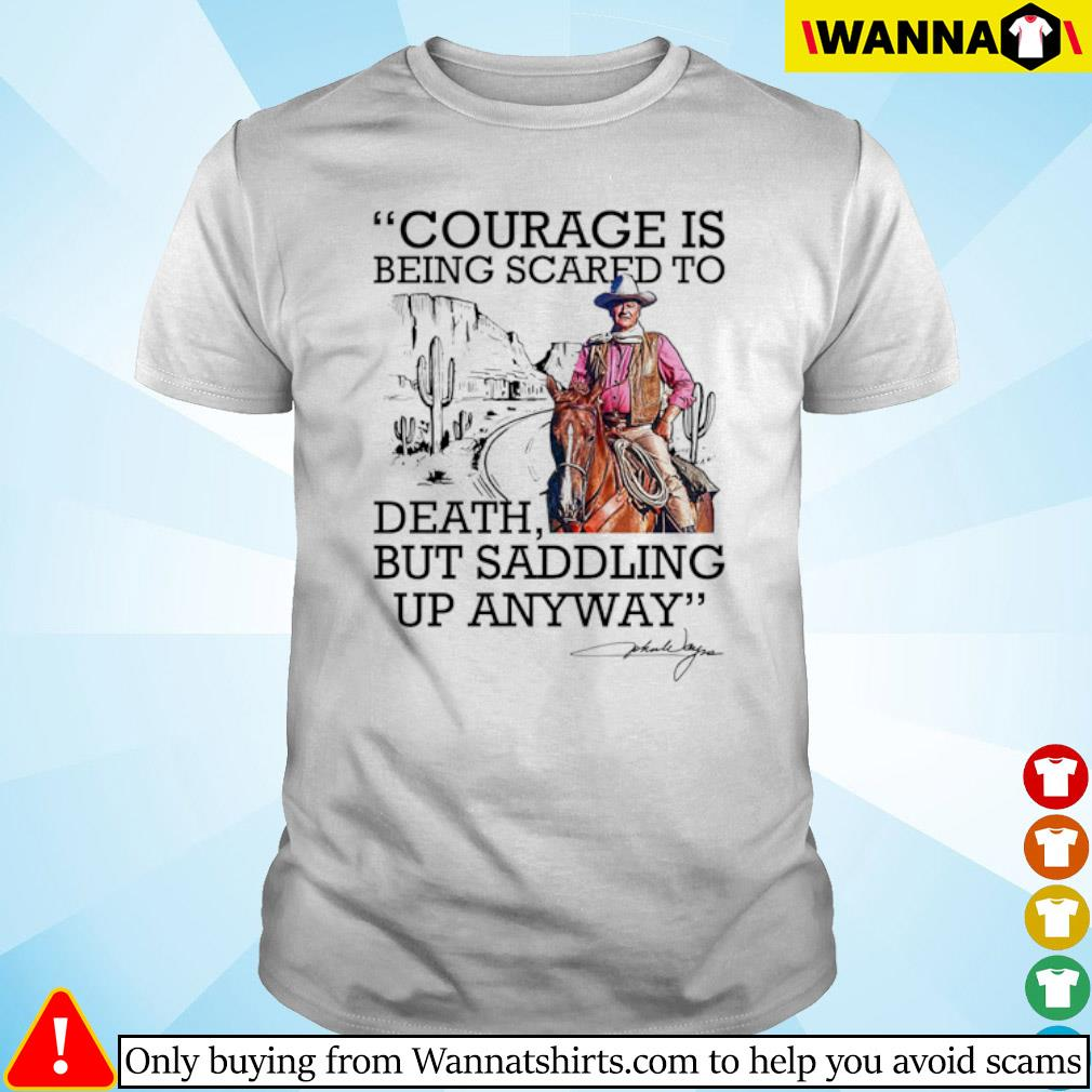 Cowboy Courage is being scared to death but saddling up anyway shirt