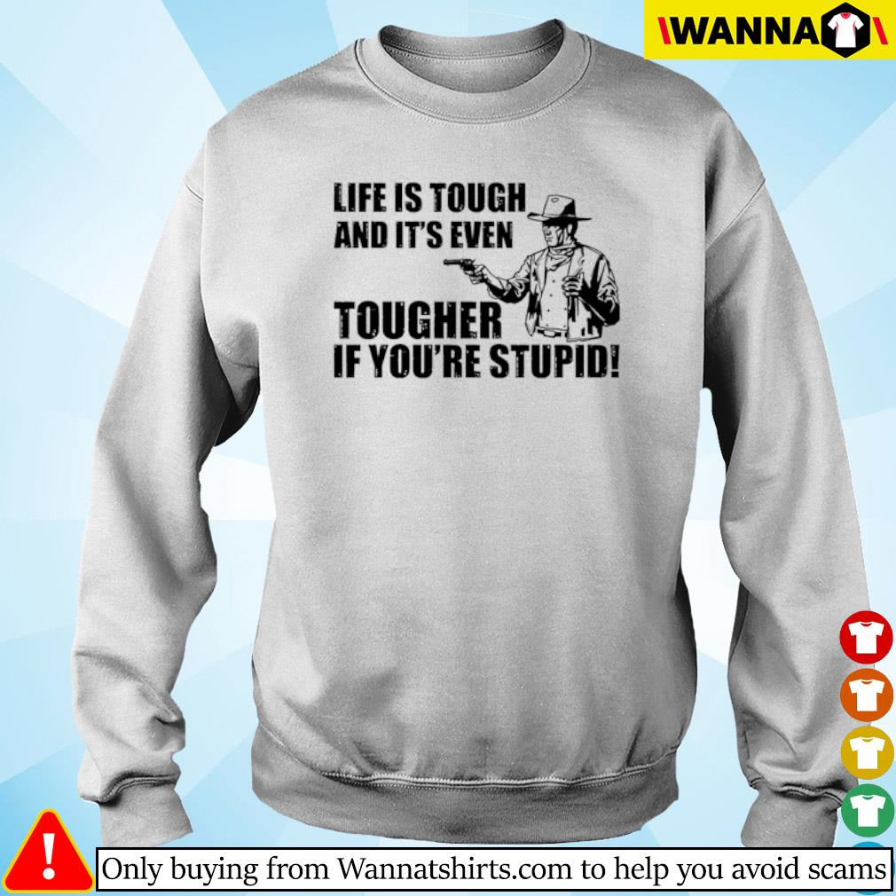 Cowboy Life is tough and it's even tougher if you're stupid s sweater