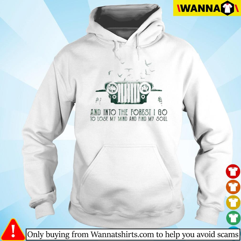 Jeep and into the forest I go to lose my mind and find my soul s hoodie