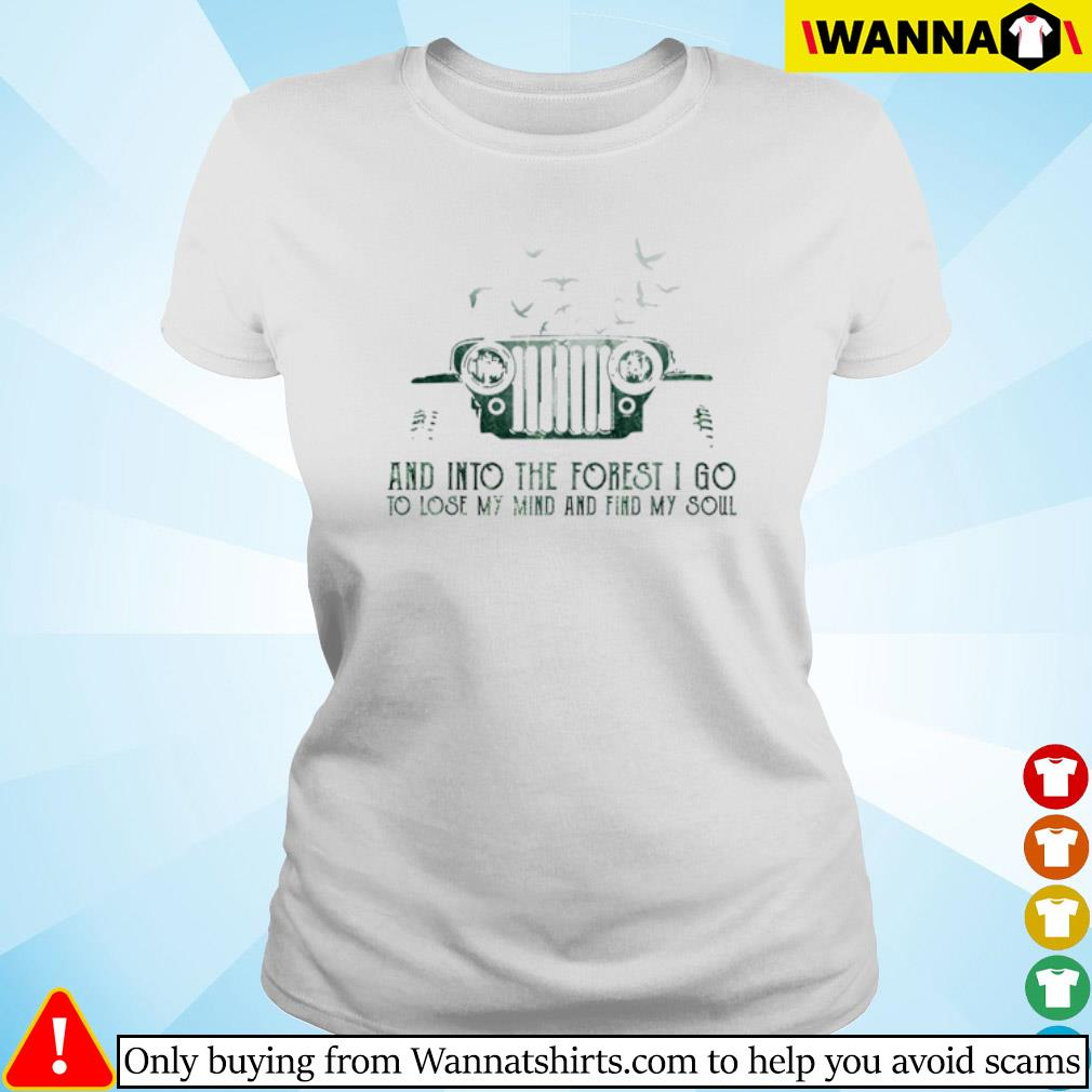 Jeep and into the forest I go to lose my mind and find my soul s ladies-tee