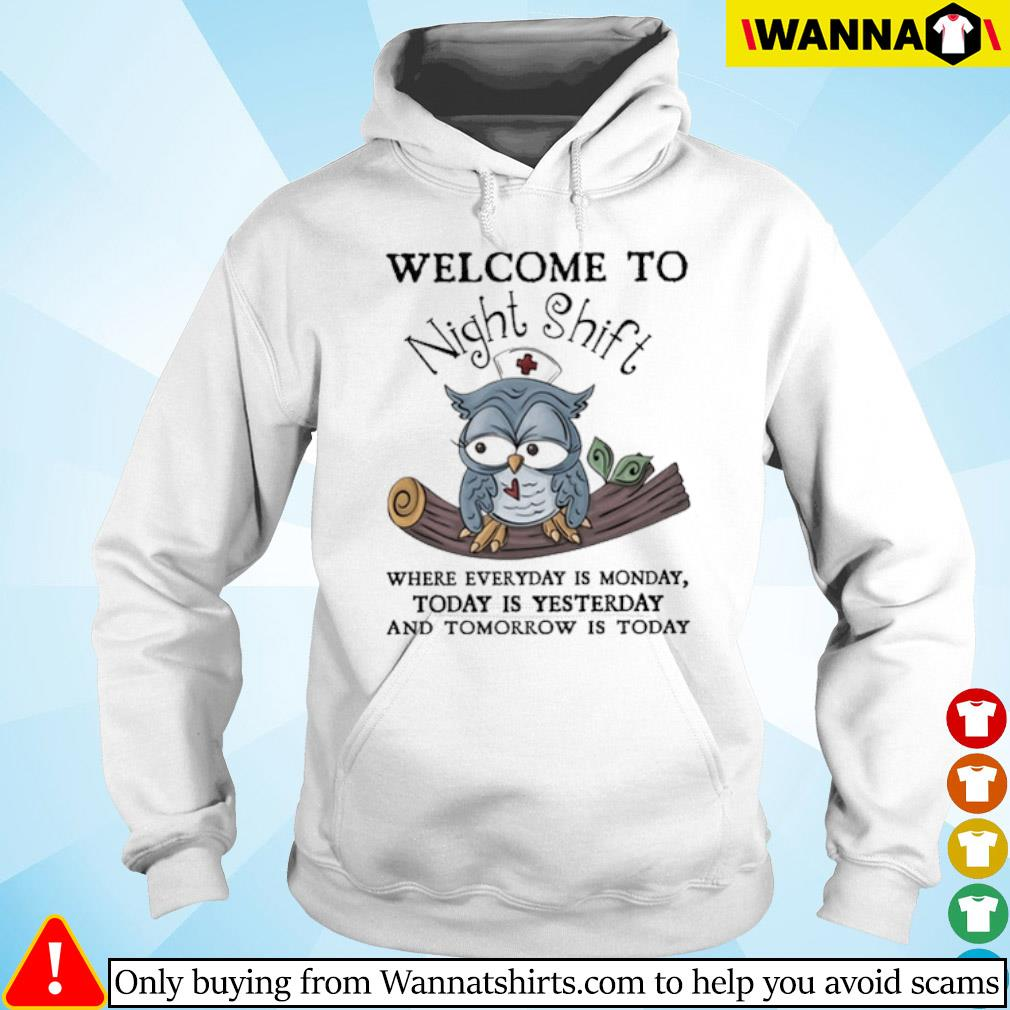 Owl nurse welcome to Night Shift where everyday is monday today is yesterday s hoodie