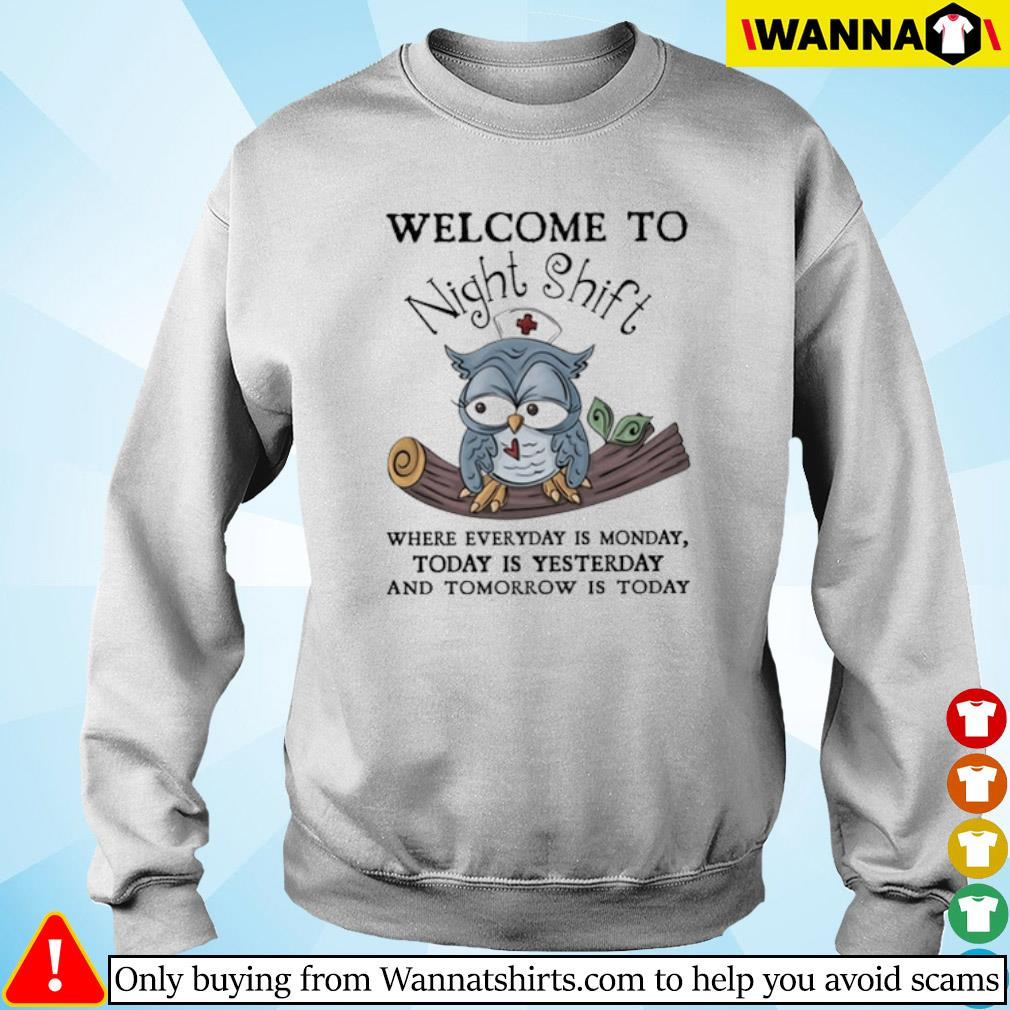 Owl nurse welcome to Night Shift where everyday is monday today is yesterday s sweater