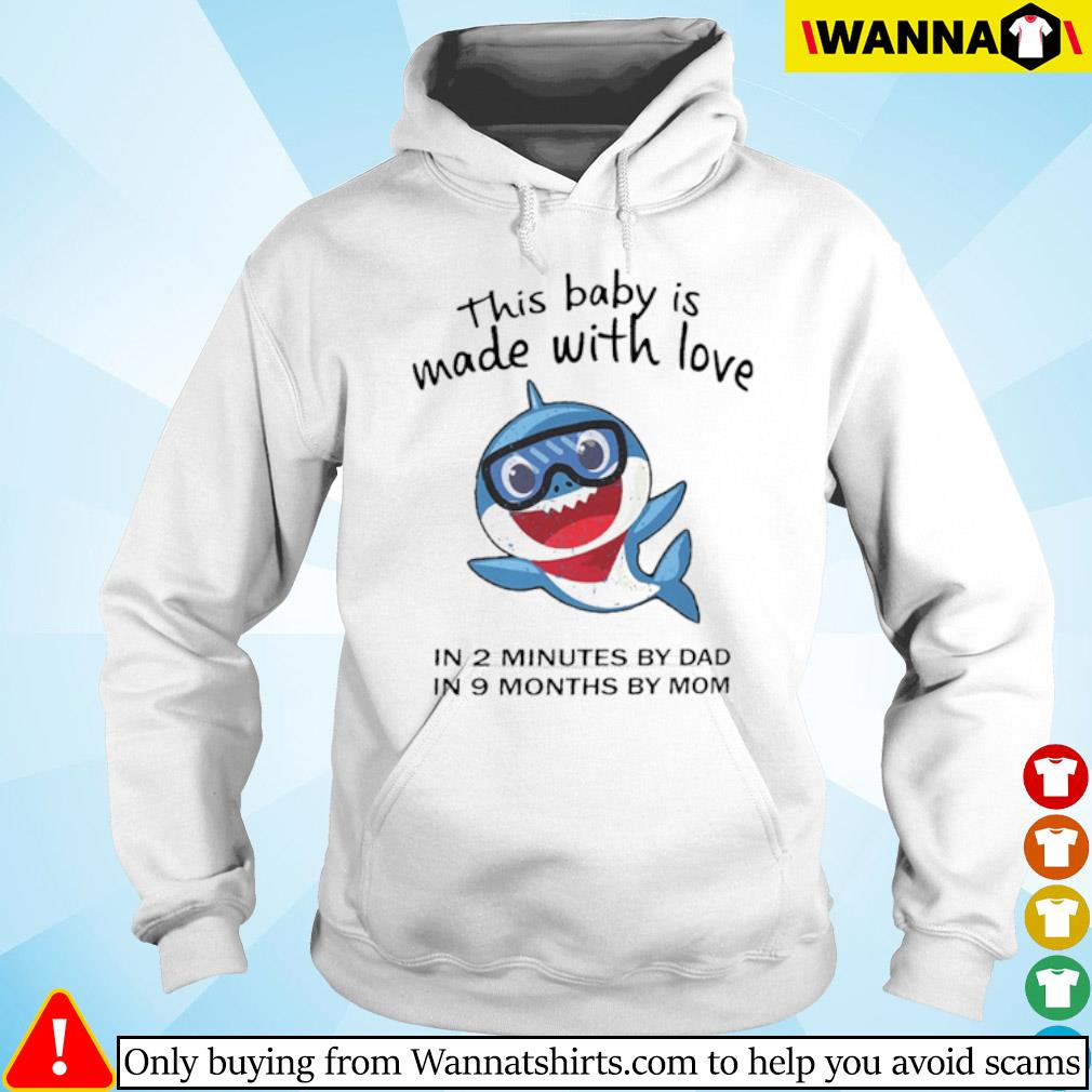 Shark this baby is made with love in 2 minutes by dad in 9 months by mom s hoodie