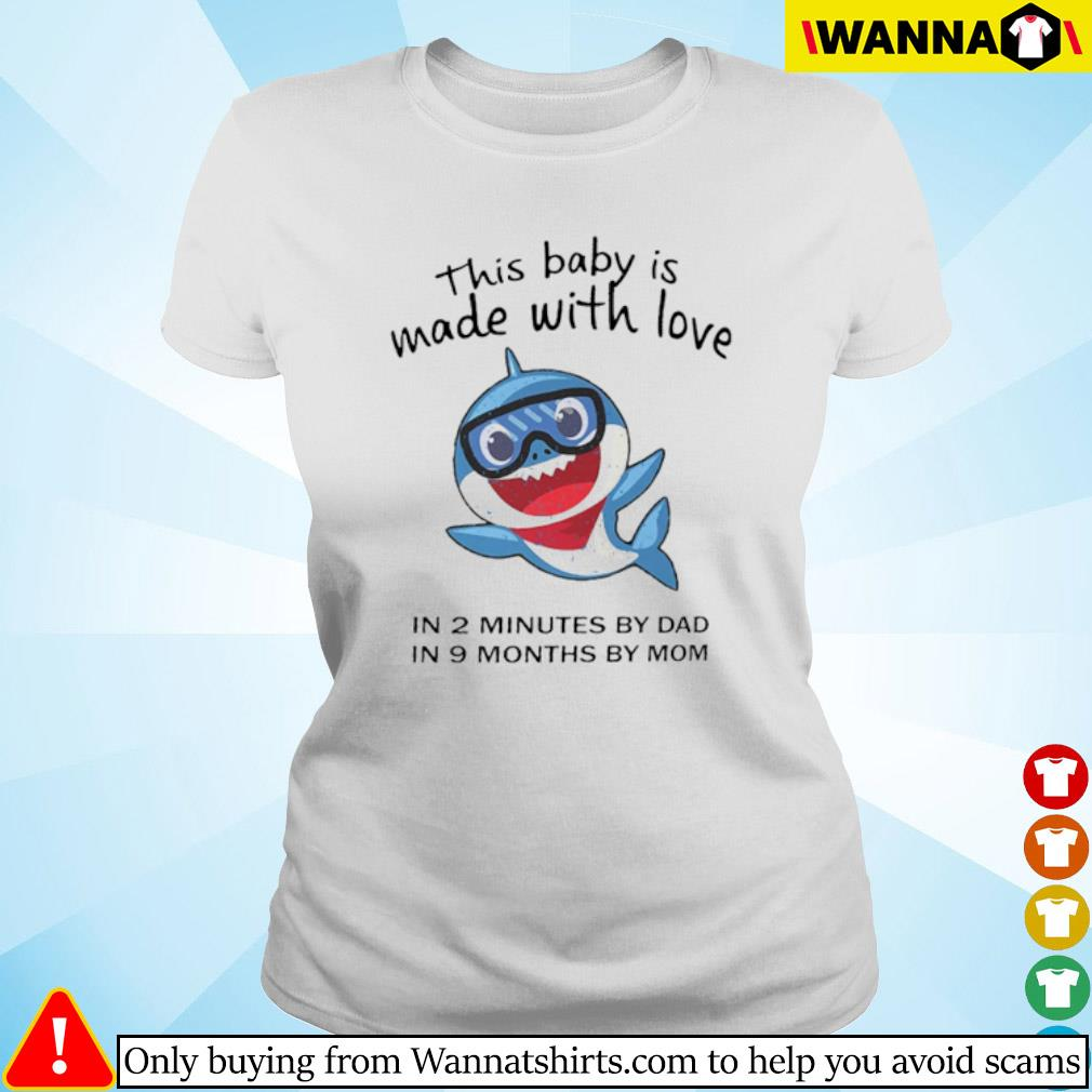 Shark this baby is made with love in 2 minutes by dad in 9 months by mom s ladies-tee