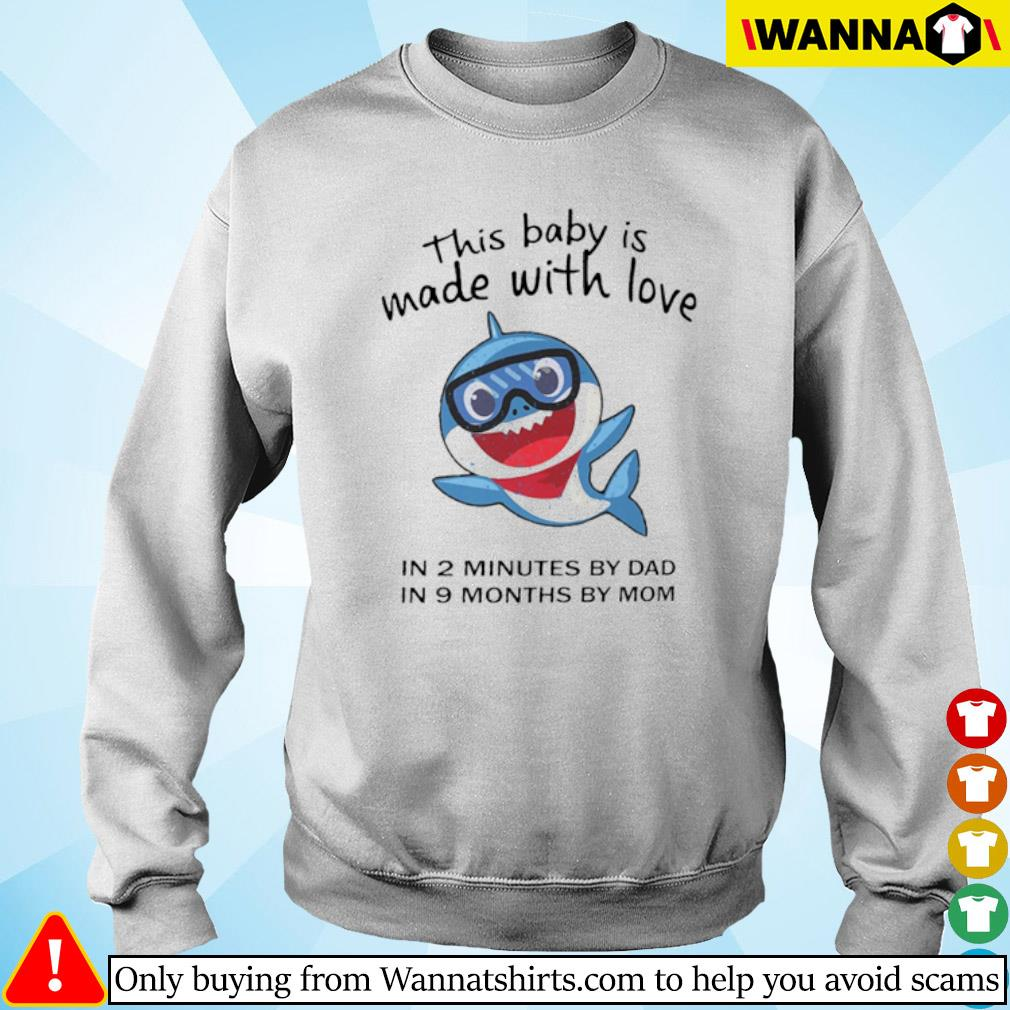 Shark this baby is made with love in 2 minutes by dad in 9 months by mom s sweater