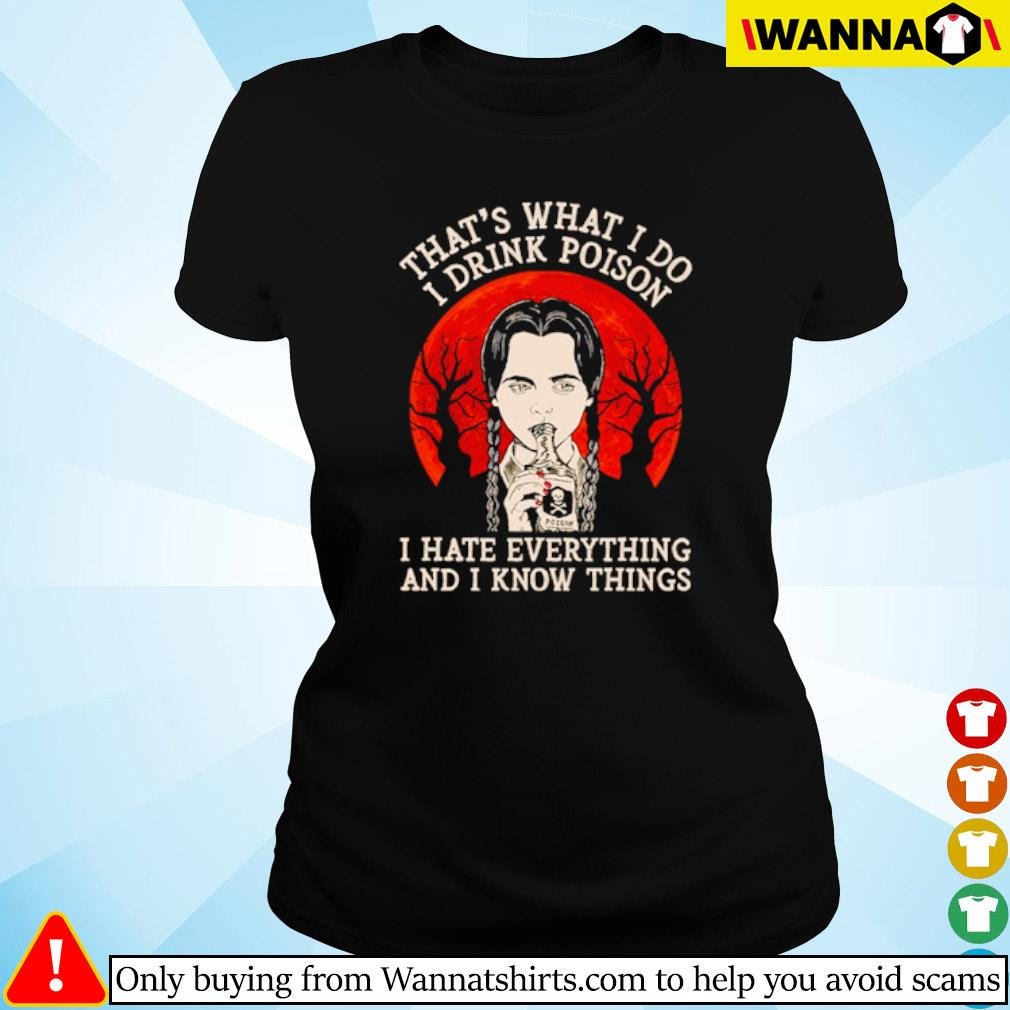 That's what I do I drink poison I hate everything and I know things blood moon s ladies-tee black