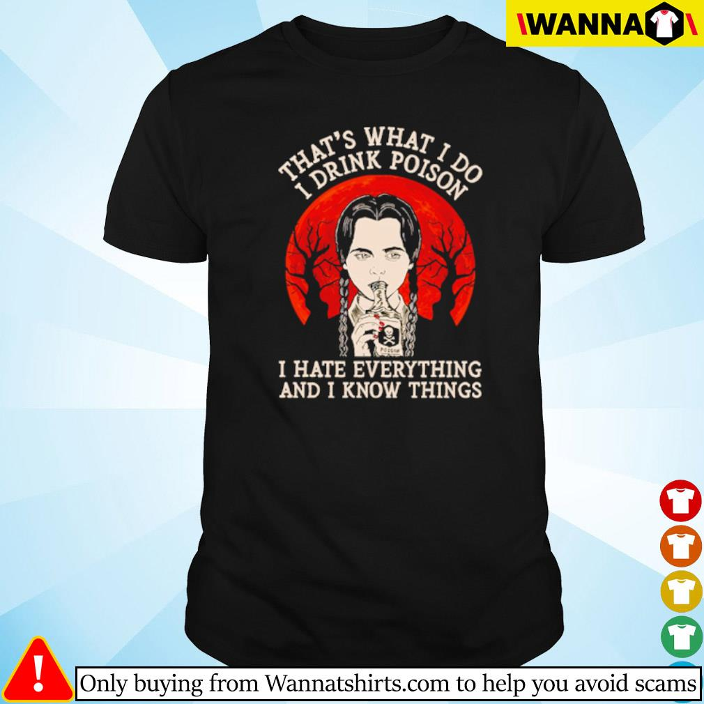 That's what I do I drink poison I hate everything and I know things blood moon shirt