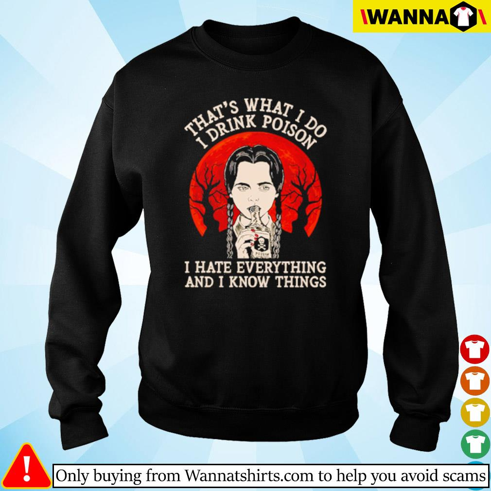 That's what I do I drink poison I hate everything and I know things blood moon s sweater black