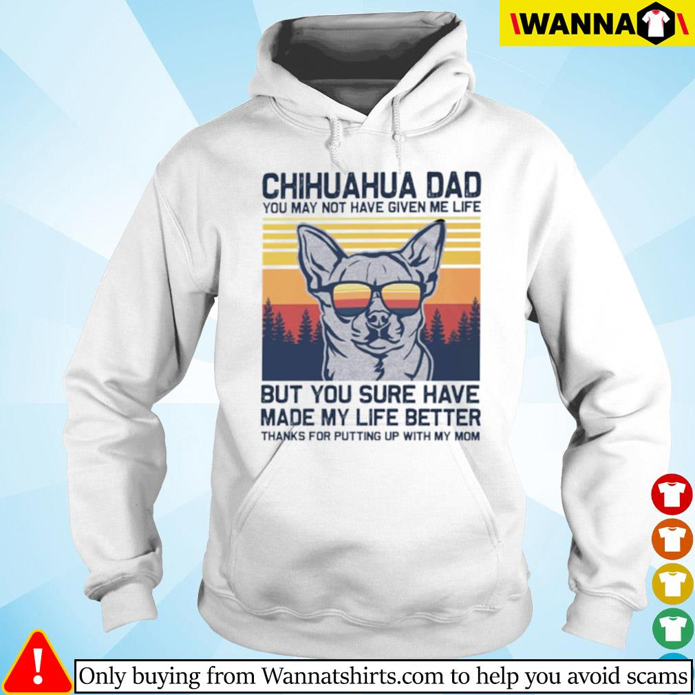 Vintage Chihuahua dad you may not have given me life but you sure have made my life better s hoodie