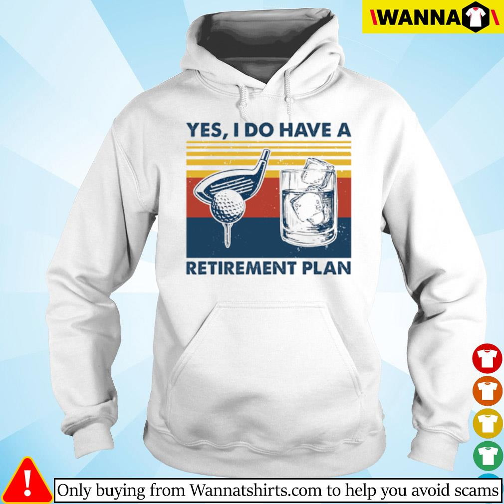 Vintage Golf yes I do have a Retirement Plan s hoodie