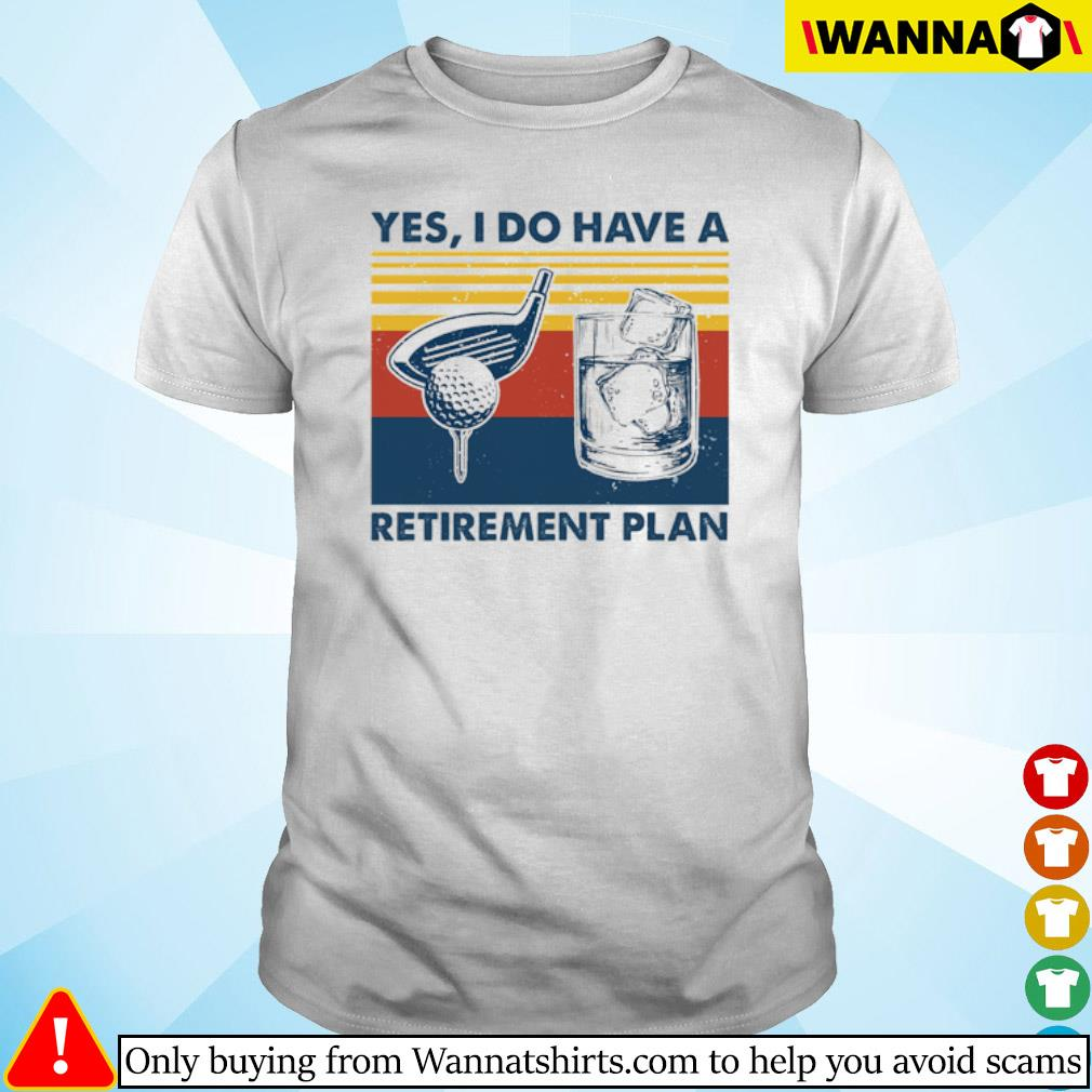 Vintage Golf yes I do have a Retirement Plan shirt