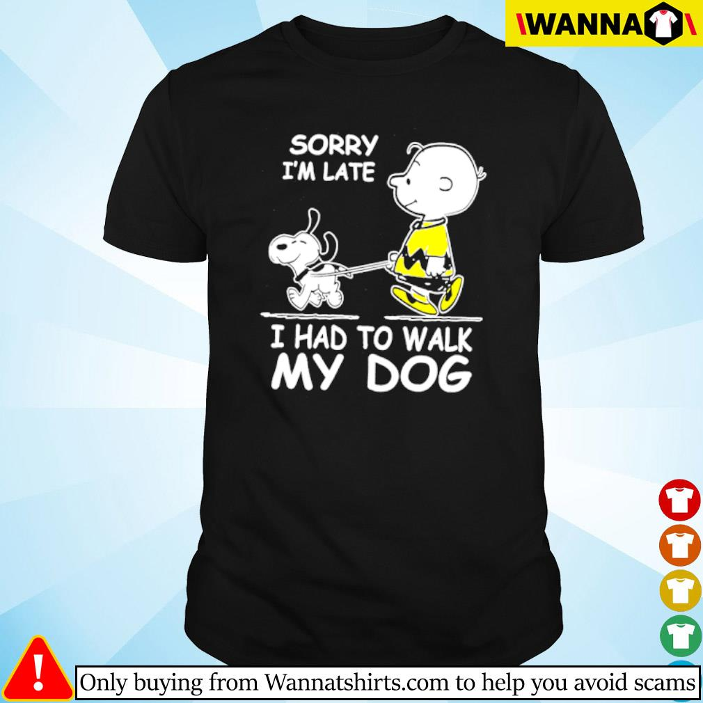 The Peanuts Charlie Brown sorry I'm late I had to walk my dog Snoopy shirt