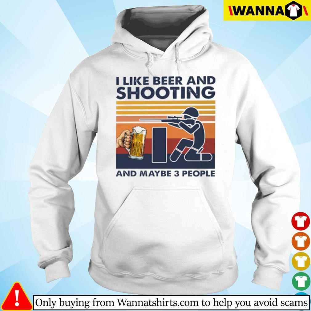 Vintage I like beer and shooting and maybe 3 people s hoodie