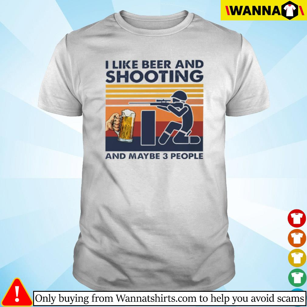 Vintage I like beer and shooting and maybe 3 people shirt