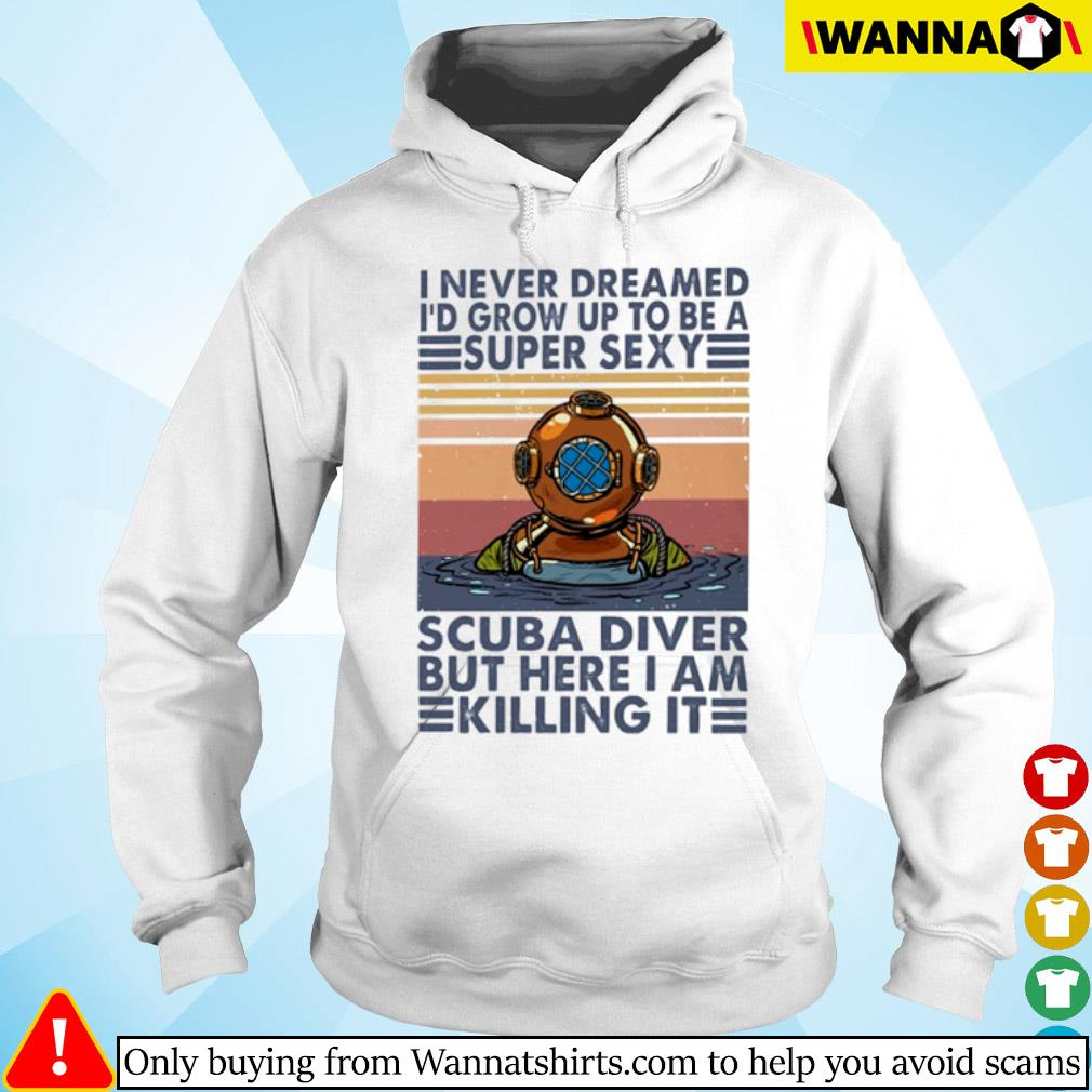 Vintage I never dreamed I'd grow up to be a super sexy scuba diver but here I am killing it s hoodie