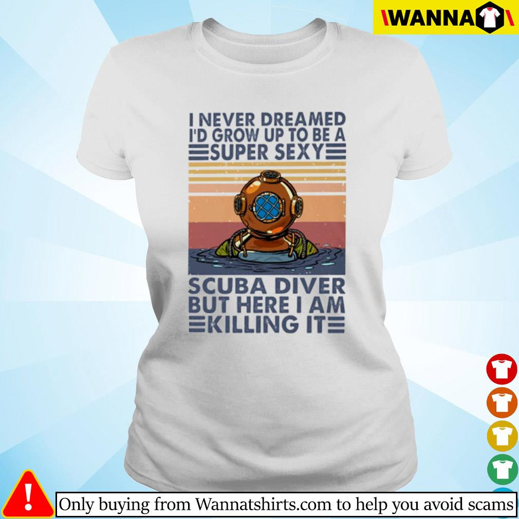 Vintage I never dreamed I'd grow up to be a super sexy scuba diver but here I am killing it s ladies-tee