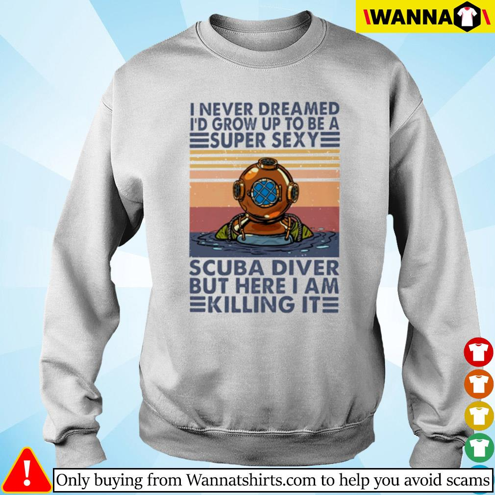 Vintage I never dreamed I'd grow up to be a super sexy scuba diver but here I am killing it s sweater