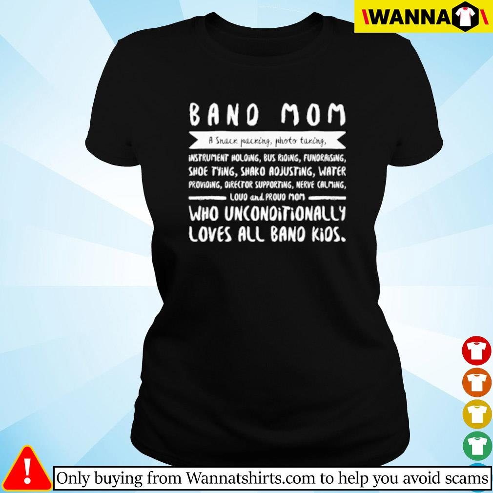 Band mom a snack packing photo taking who unconditionally loves all band kids s Ladies tee