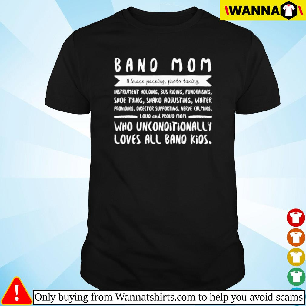 Band mom a snack packing photo taking who unconditionally loves all band kids shirt