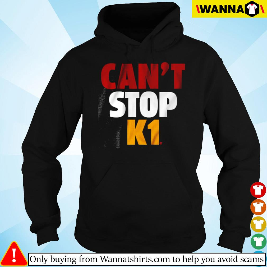 Can't stop K1 s Hoodie