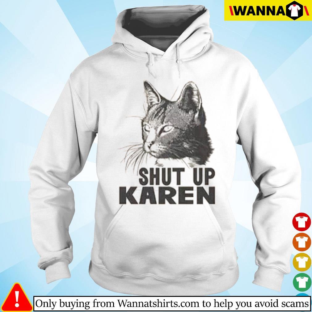 Cat shut up Karen s Hoodie