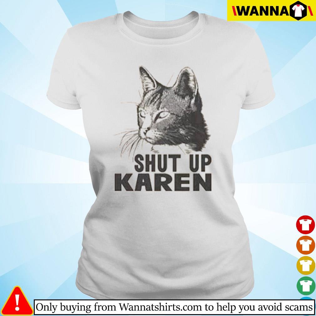 Cat shut up Karen s Ladies tee