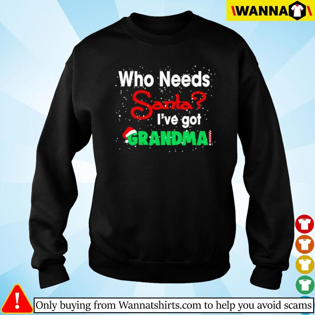 Christmas who needs Santa I've got Grandma sweater