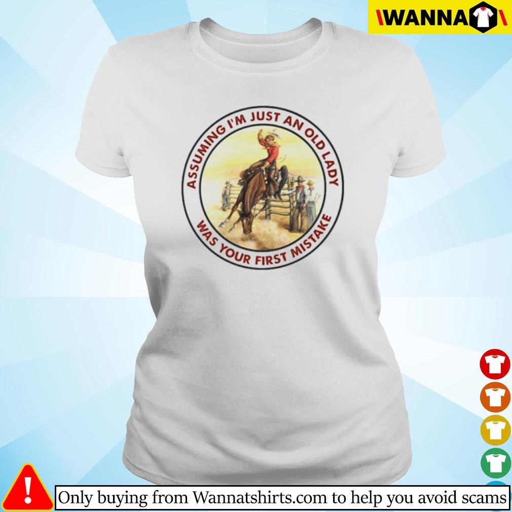 Cowboy girl riding horse assuming I'm just an old lady was your first mistake s Ladies tee