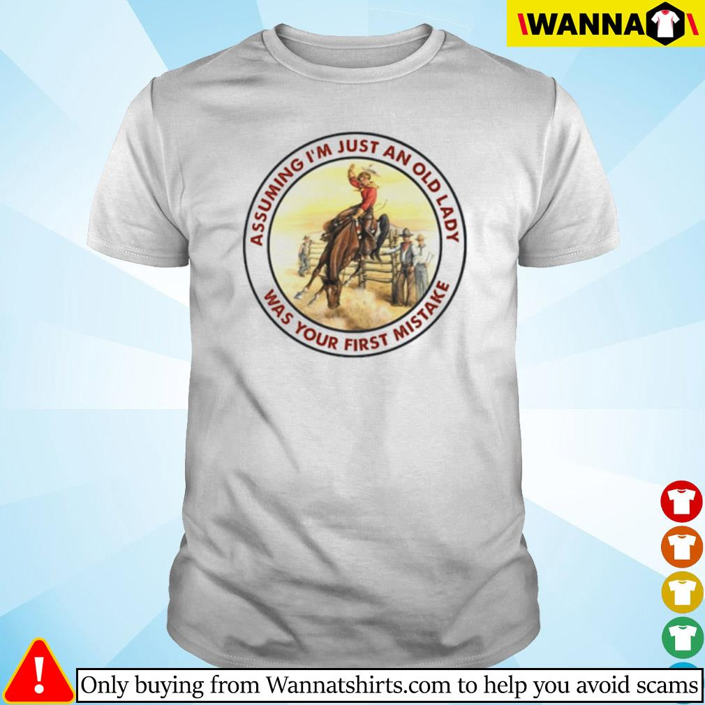 Cowboy girl riding horse assuming I'm just an old lady was your first mistake shirt