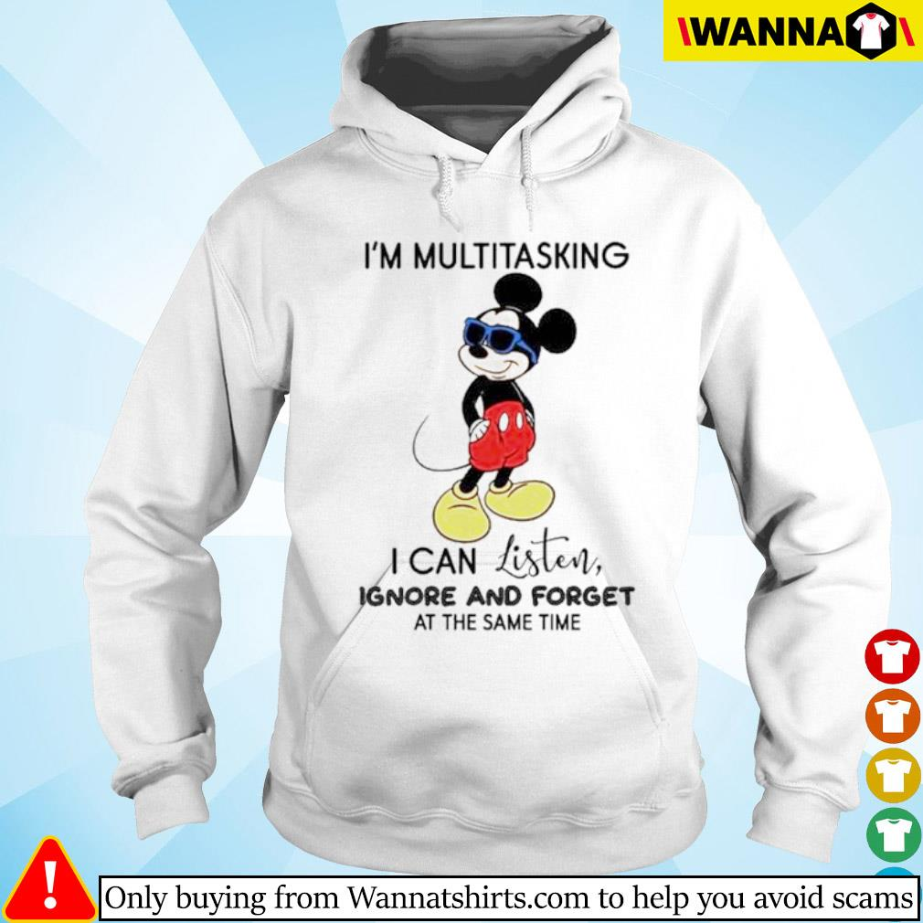 Disney Mickey Mouse I'm multitasking I can listen ignore and forget at the same time s Hoodie