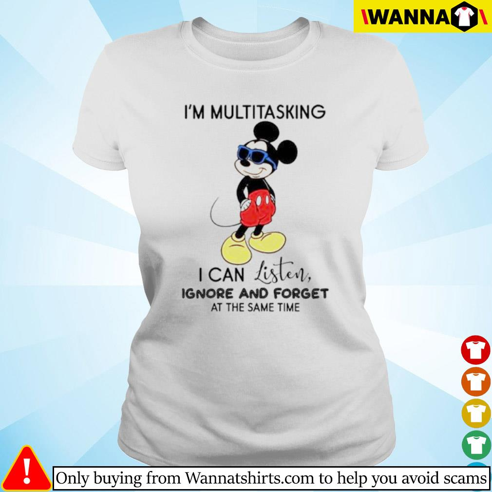 Disney Mickey Mouse I'm multitasking I can listen ignore and forget at the same time s Ladies tee