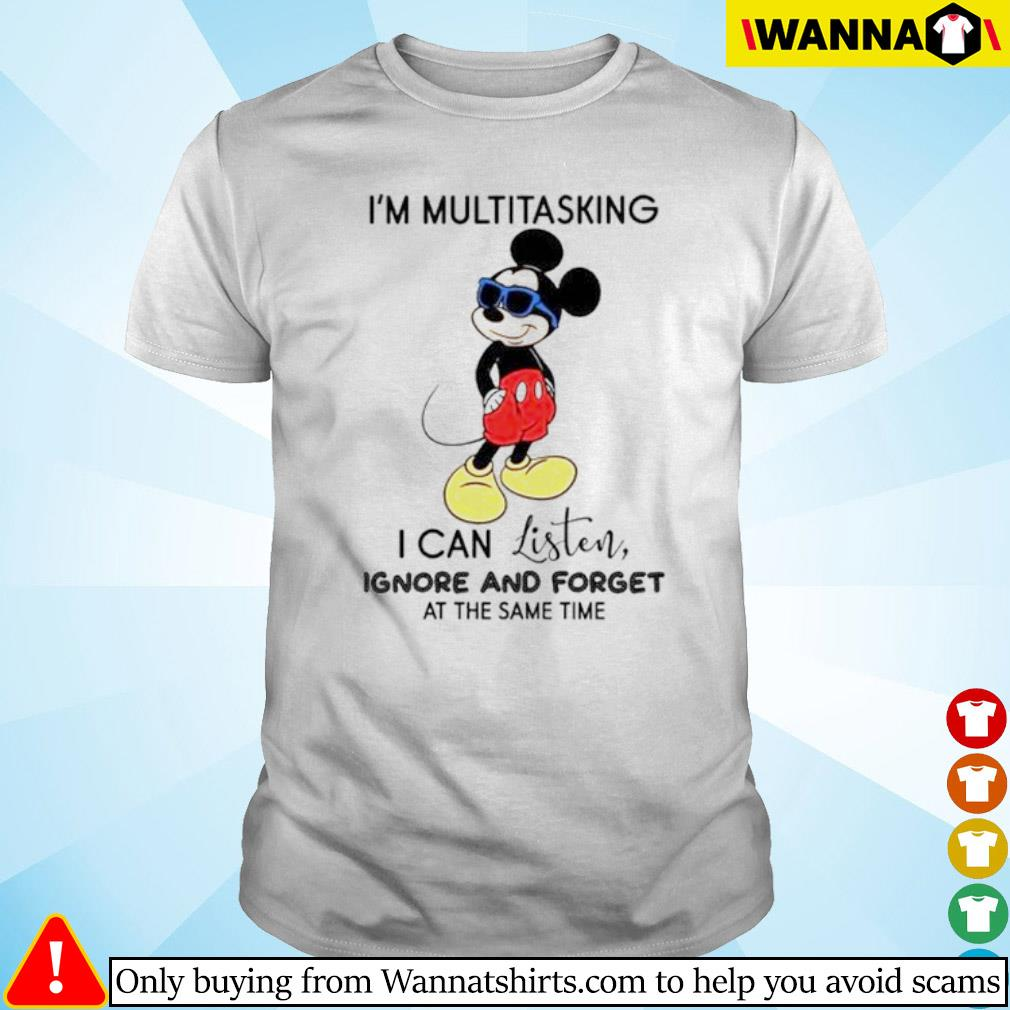 Disney Mickey Mouse I'm multitasking I can listen ignore and forget at the same time shirt