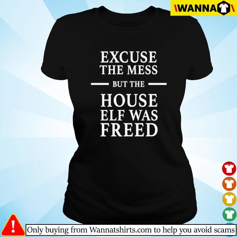 Excuse the mess but the house elf was freed s Ladies tee