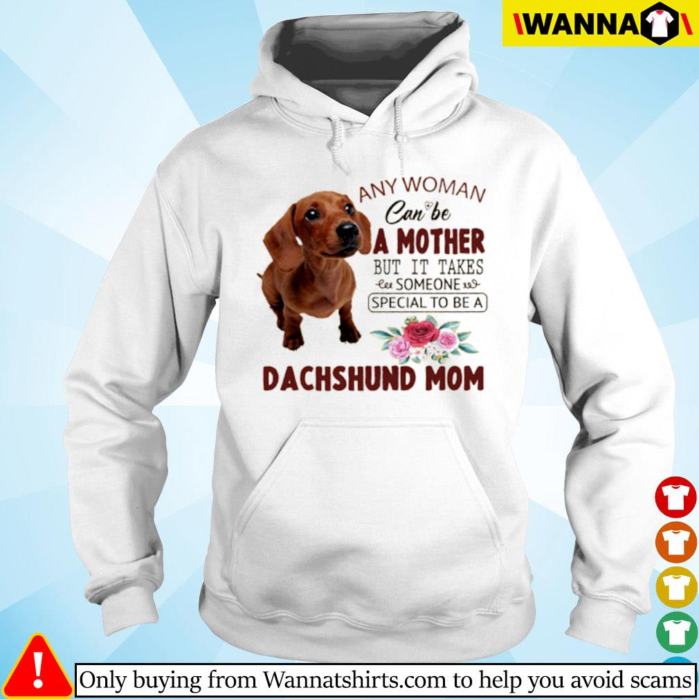 Floral any woman can be a mother but it takes someone special to be a Dachshund mom s Hoodie