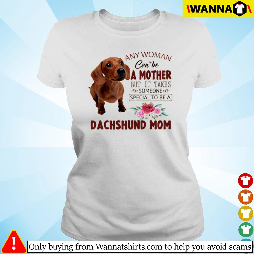 Floral any woman can be a mother but it takes someone special to be a Dachshund mom s Ladies tee