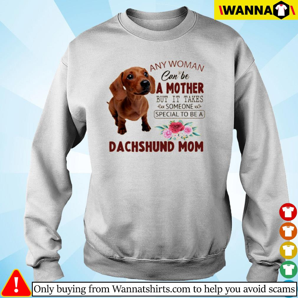 Floral any woman can be a mother but it takes someone special to be a Dachshund mom s Sweater