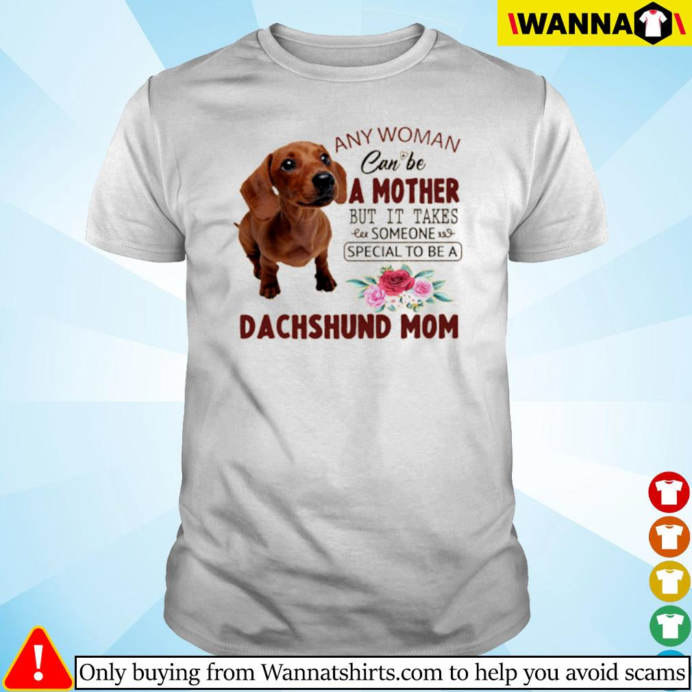 Floral any woman can be a mother but it takes someone special to be a Dachshund mom shirt