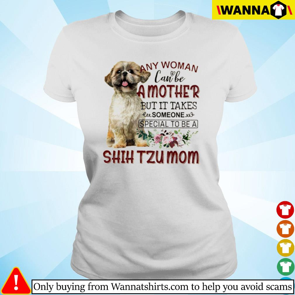 Floral any woman can be a mother but it takes someone special to be a Shih Tzu mom s Ladies tee