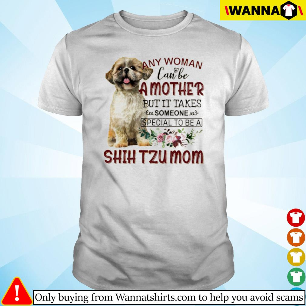 Floral any woman can be a mother but it takes someone special to be a Shih Tzu mom shirt