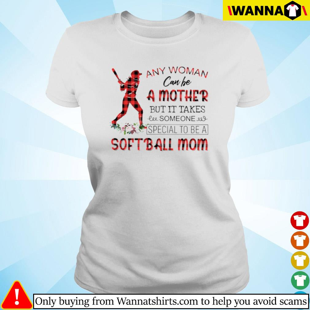 Floral any woman can be a mother but it takes someone special to be a softball mom s Ladies tee