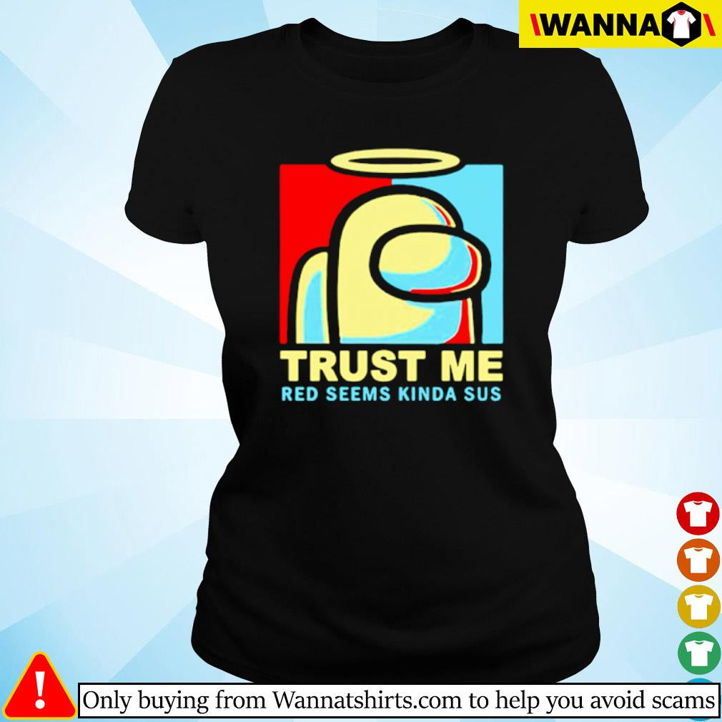 Game Among us trust me red seems kinda sus s Ladies tee