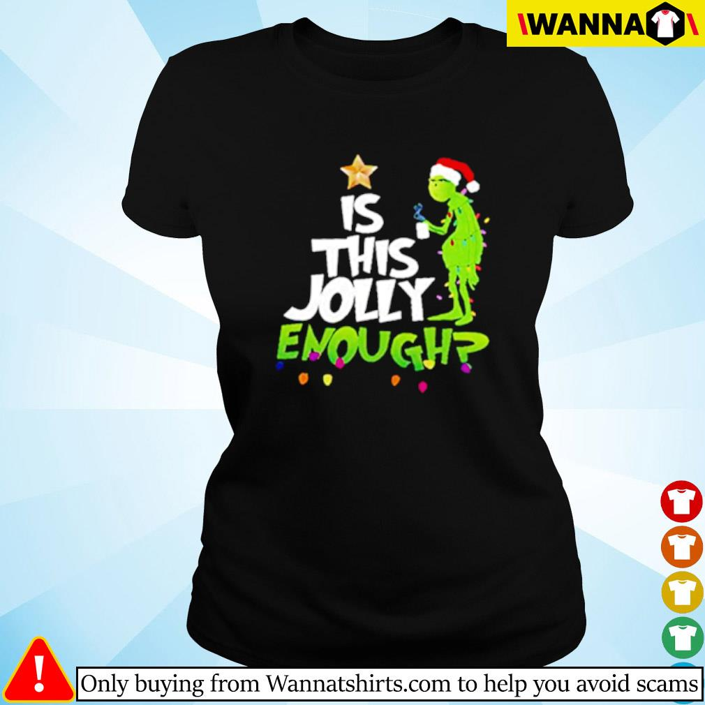 Grinch Santa hat is this Jolly enough Christmas sweater Ladies tee
