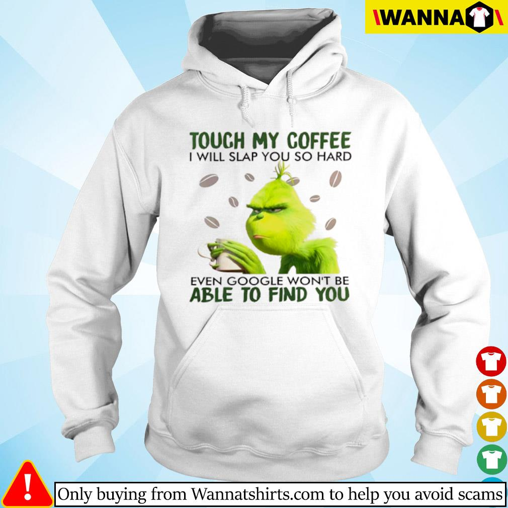 Grinch touch my coffee I will slap you so hard even google won't be able to find you s Hoodie