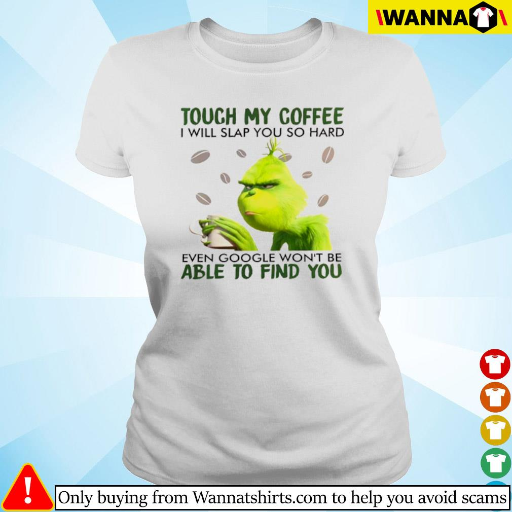 Grinch touch my coffee I will slap you so hard even google won't be able to find you s Ladies tee