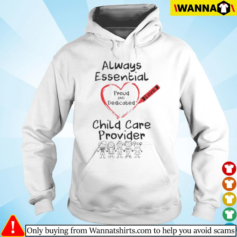 Heart always essential proud and dedicated child care provider s Hoodie