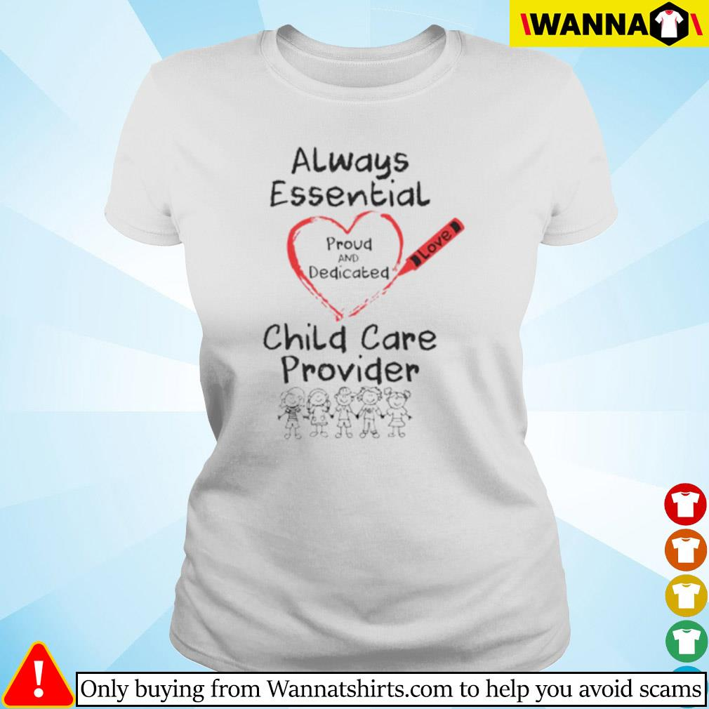 Heart always essential proud and dedicated child care provider s Ladies tee