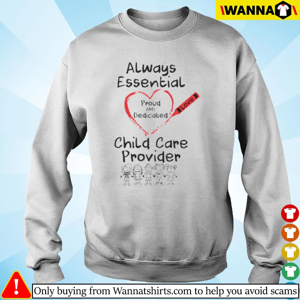 Heart always essential proud and dedicated child care provider s Sweater