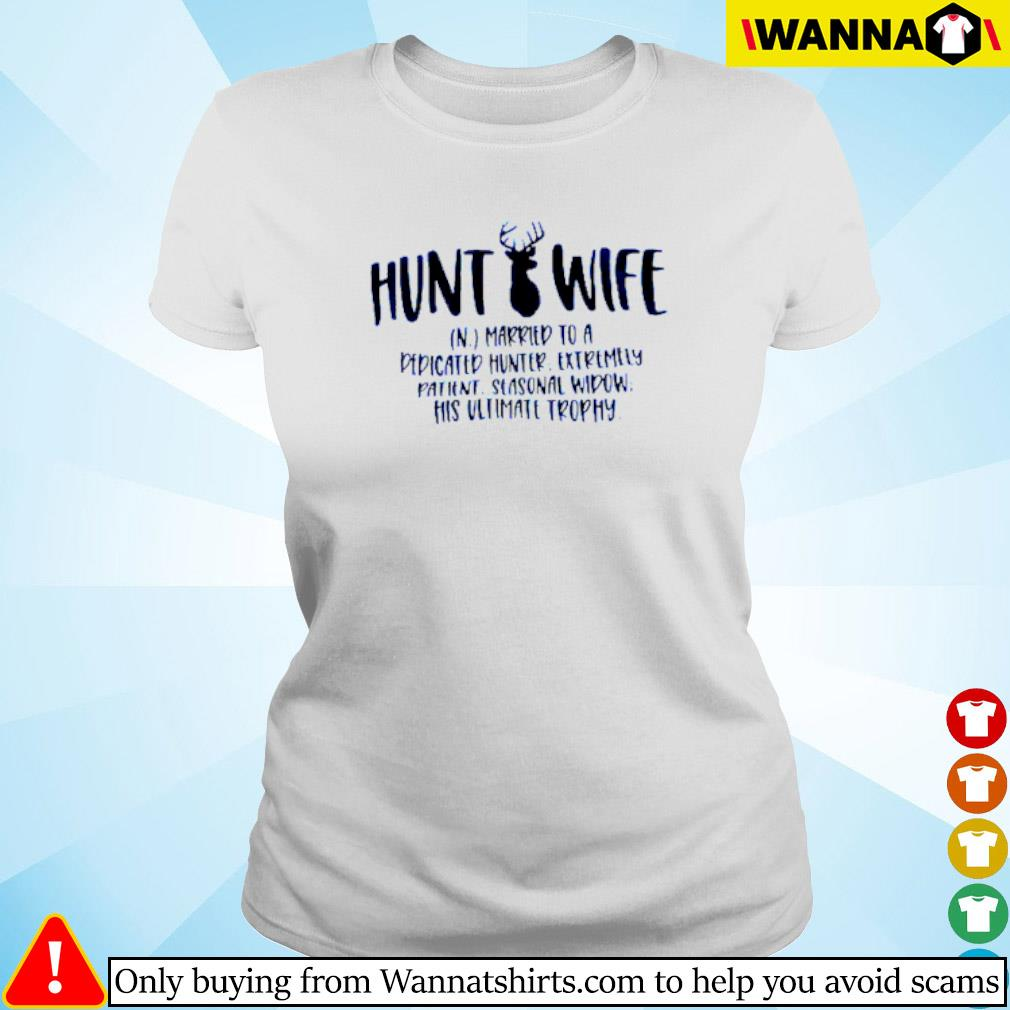 Hunt wife married to a dedicated hunter extremely patient s Ladies tee