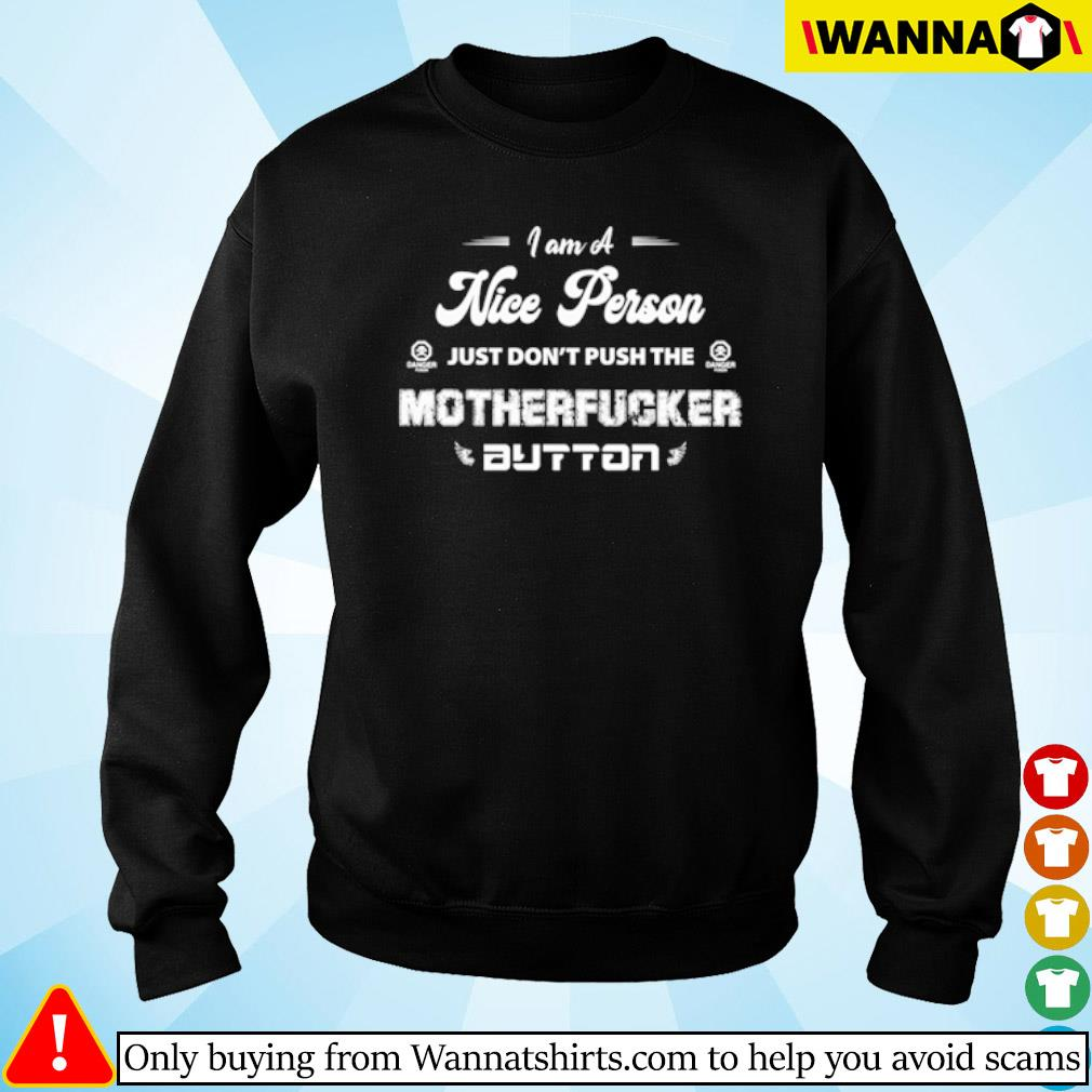 I am a nice person just don't push the motherfucker button s Sweater