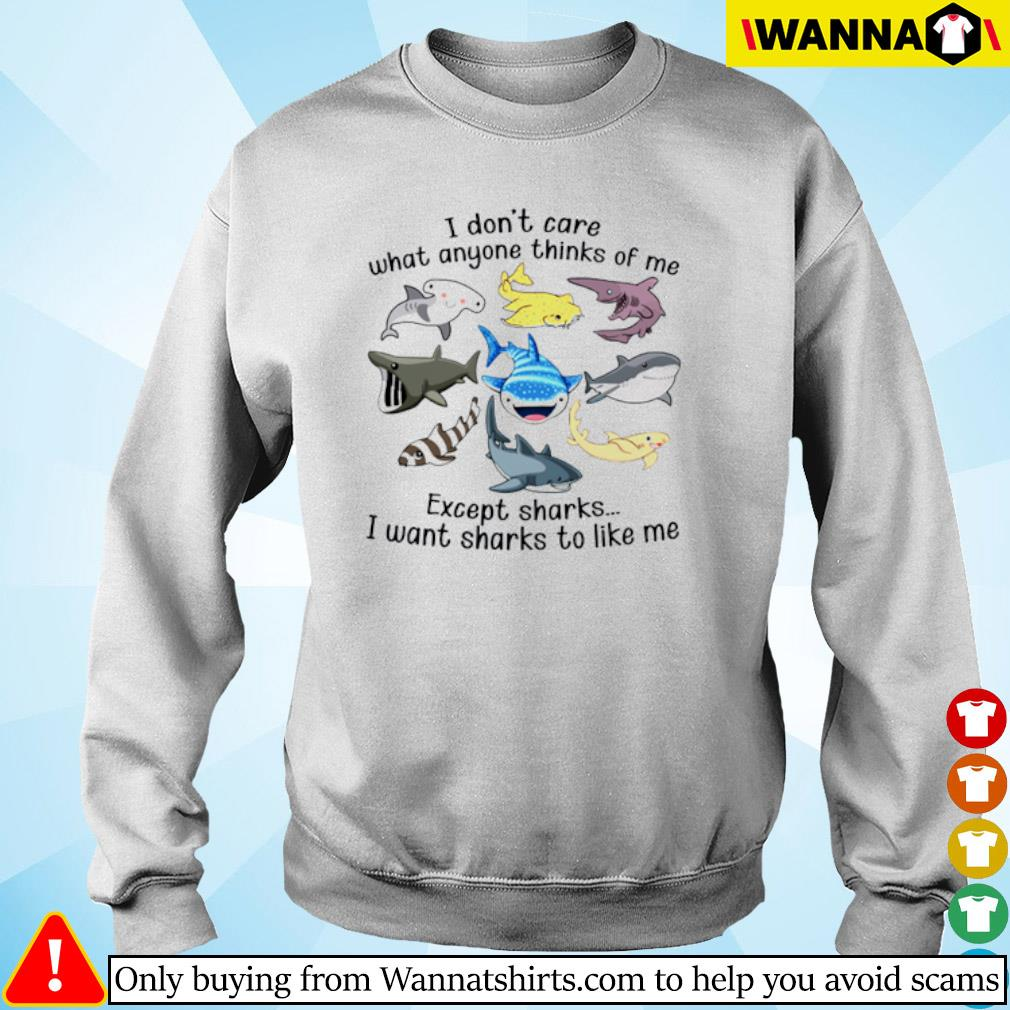 I don't care what anyone thinks of me except sharks I want sharks to like me s Sweater